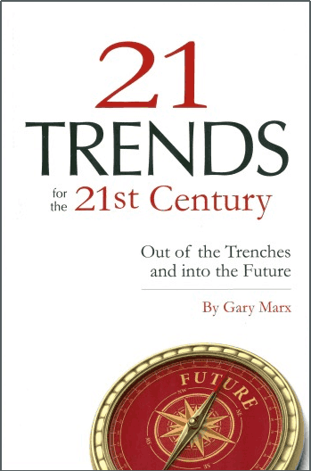 21 Trends for the 21st Century: Out of the Trenches and into the Future, By Gary Marx